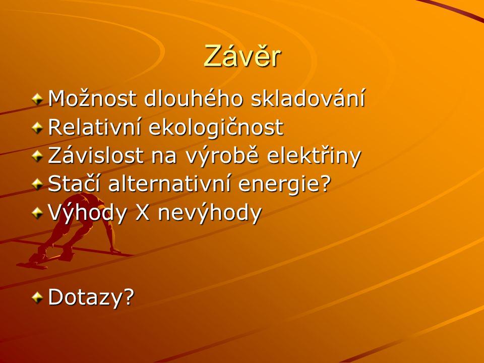 Závěr Možnost dlouhého skladování Relativní ekologičnost Závislost na výrobě elektřiny Stačí alternativní energie? Výhody X nevýhody Dotazy?