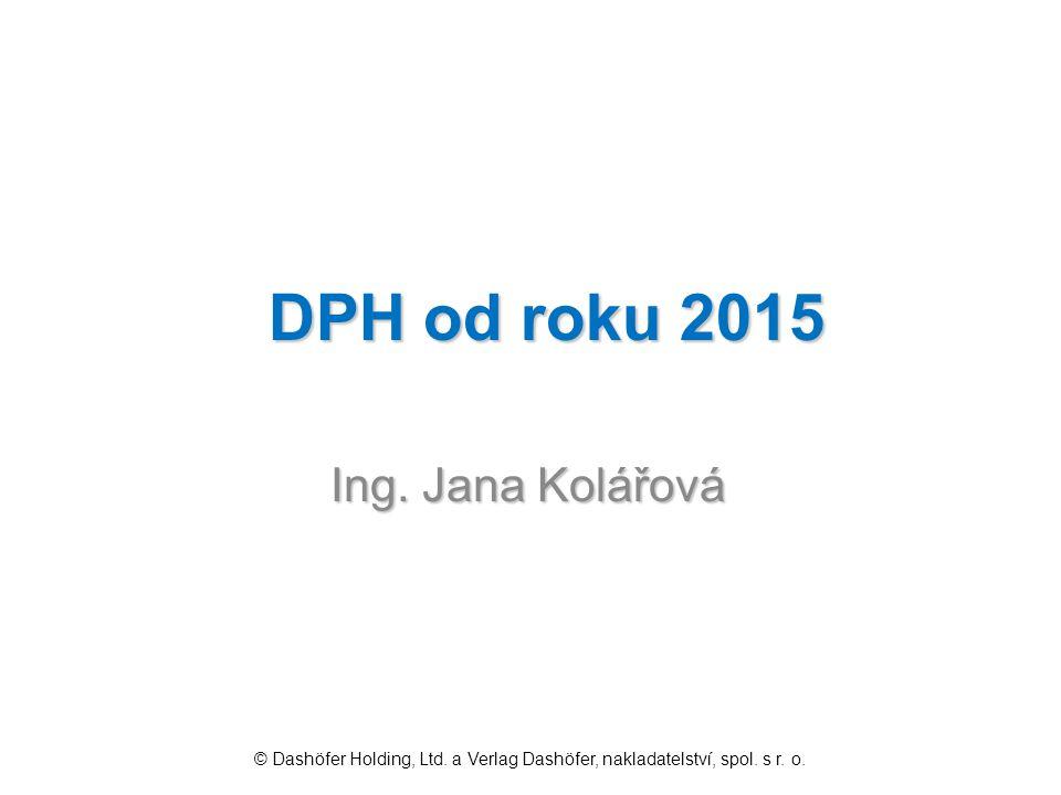 DPH od roku 2015 Ing. Jana Kolářová © Dashöfer Holding, Ltd. a Verlag Dashöfer, nakladatelství, spol. s r. o.