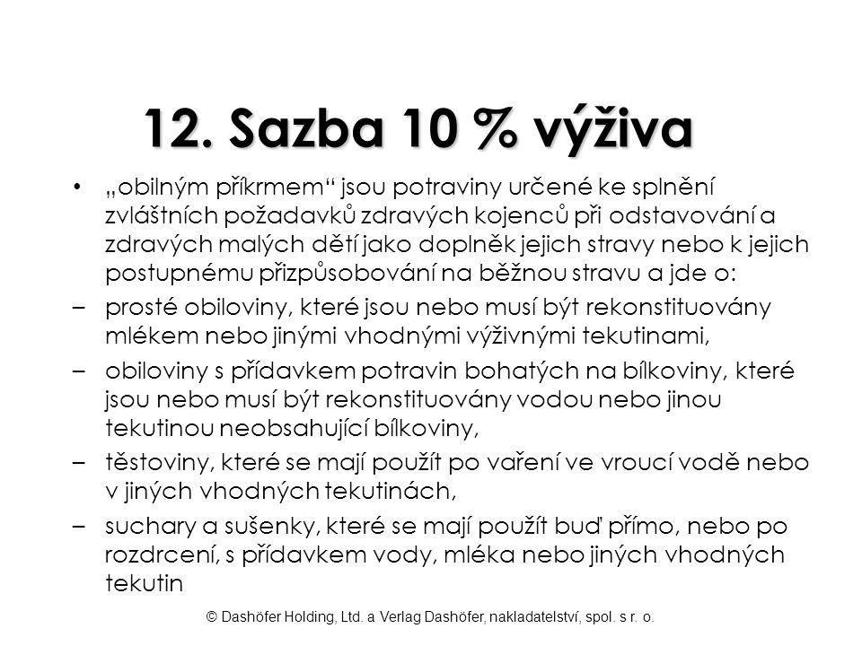 """© Dashöfer Holding, Ltd. a Verlag Dashöfer, nakladatelství, spol. s r. o. 12. Sazba 10 % výživa """"obilným příkrmem"""" jsou potraviny určené ke splnění zv"""