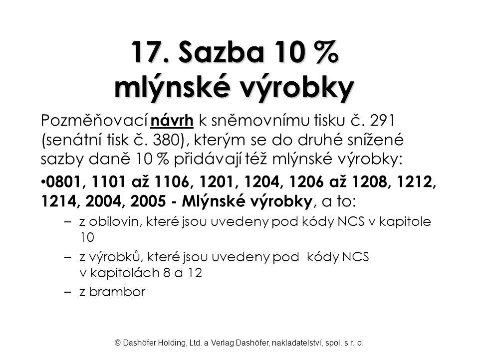 © Dashöfer Holding, Ltd. a Verlag Dashöfer, nakladatelství, spol. s r. o. 17. Sazba 10 % mlýnské výrobky Pozměňovací návrh k sněmovnímu tisku č. 291 (
