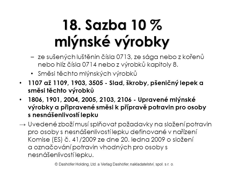 © Dashöfer Holding, Ltd. a Verlag Dashöfer, nakladatelství, spol. s r. o. 18. Sazba 10 % mlýnské výrobky –ze sušených luštěnin čísla 0713, ze sága neb