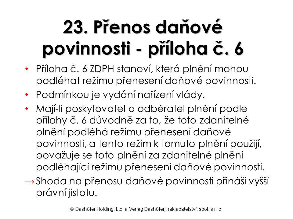 © Dashöfer Holding, Ltd. a Verlag Dashöfer, nakladatelství, spol. s r. o. 23. Přenos daňové povinnosti - příloha č. 6 Příloha č. 6 ZDPH stanoví, která