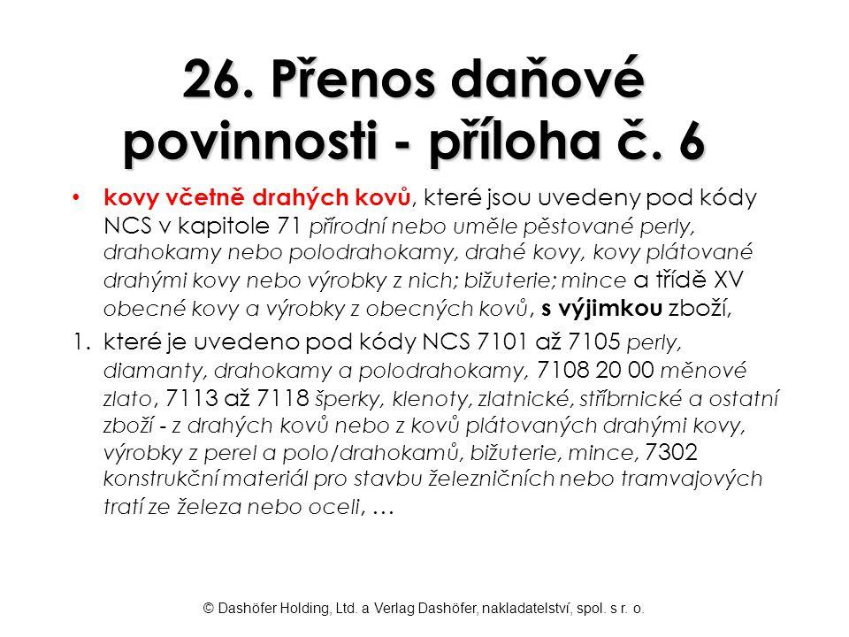 © Dashöfer Holding, Ltd. a Verlag Dashöfer, nakladatelství, spol. s r. o. 26. Přenos daňové povinnosti - příloha č. 6 kovy včetně drahých kovů, které