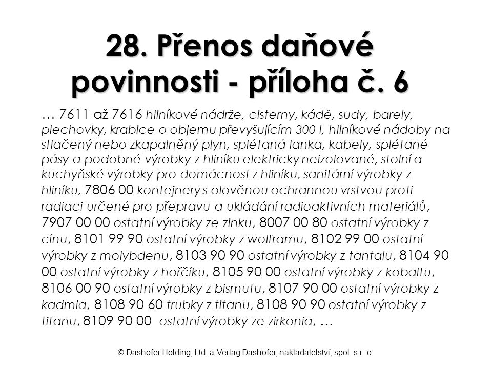 © Dashöfer Holding, Ltd. a Verlag Dashöfer, nakladatelství, spol. s r. o. 28. Přenos daňové povinnosti - příloha č. 6 … 7611 až 7616 hliníkové nádrže,