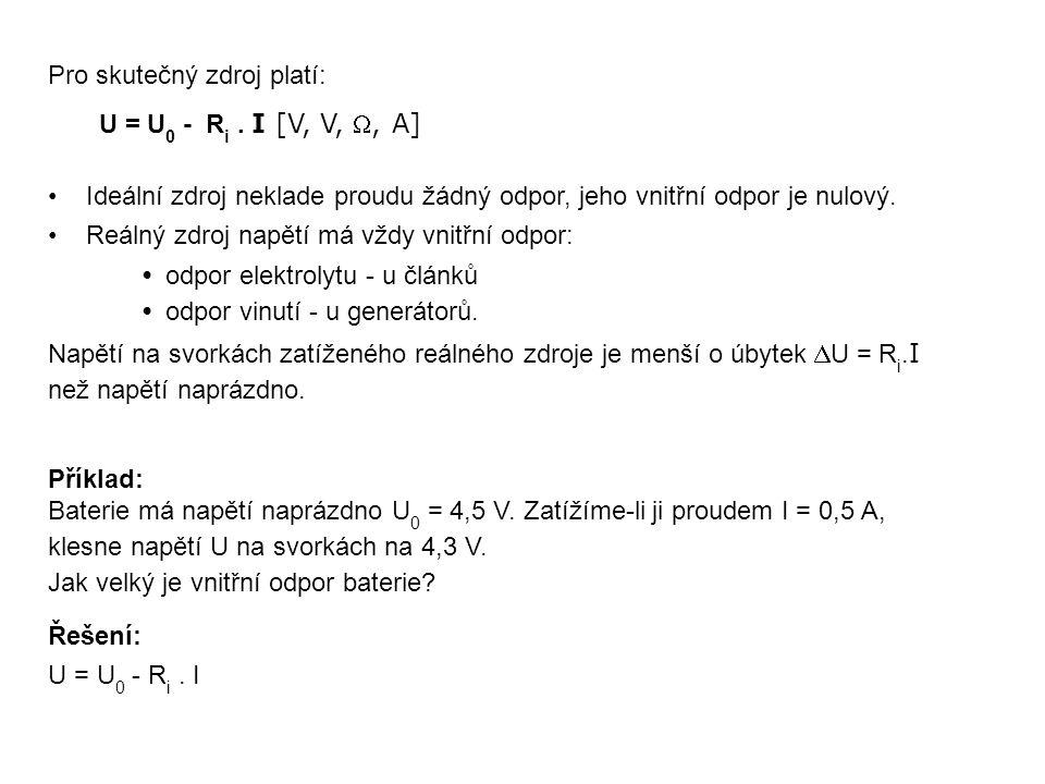 Pro skutečný zdroj platí: U = U 0 - R i. I [V, V, , A] Ideální zdroj neklade proudu žádný odpor, jeho vnitřní odpor je nulový. Reálný zdroj napětí má