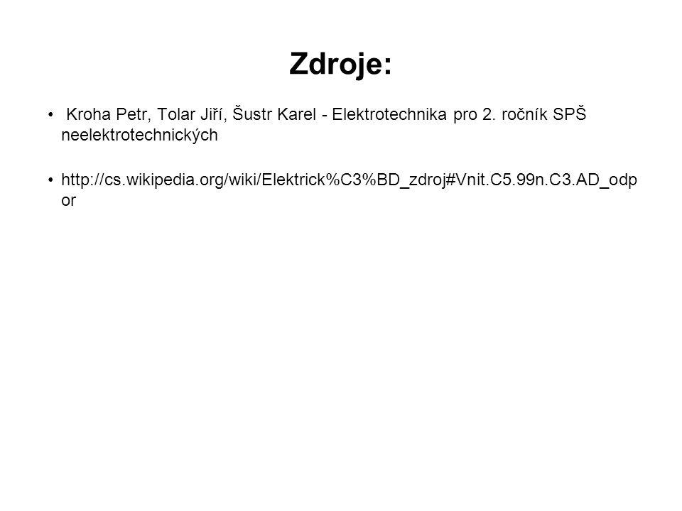 Zdroje: Kroha Petr, Tolar Jiří, Šustr Karel - Elektrotechnika pro 2. ročník SPŠ neelektrotechnických http://cs.wikipedia.org/wiki/Elektrick%C3%BD_zdro