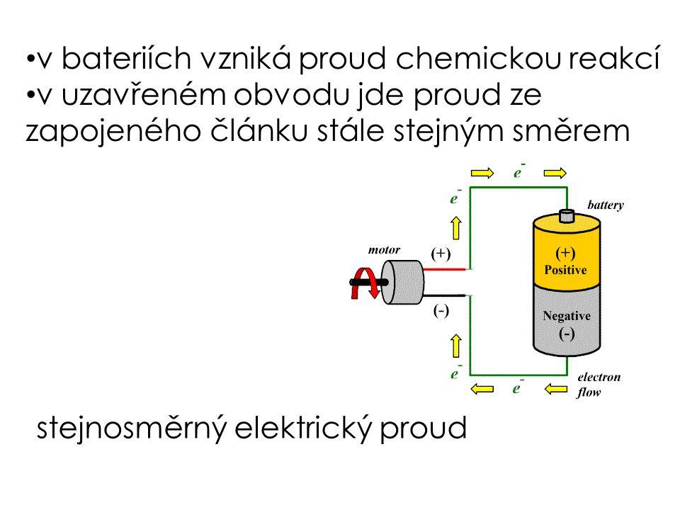 v bateriích vzniká proud chemickou reakcí v uzavřeném obvodu jde proud ze zapojeného článku stále stejným směrem stejnosměrný elektrický proud