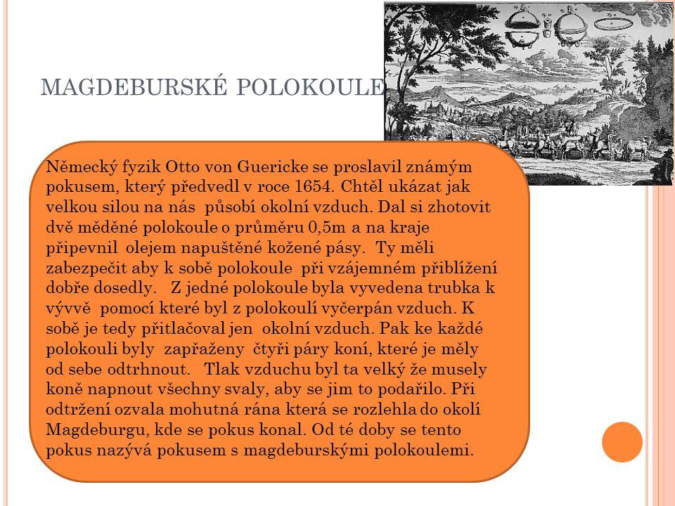MAGDEBURSKÉ POLOKOULE Německý fyzik Otto von Guericke se proslavil známým pokusem, který předvedl v roce 1654.