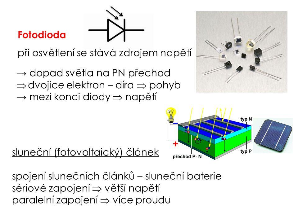Fotodioda při osvětlení se stává zdrojem napětí sluneční (fotovoltaický) článek spojení slunečních článků – sluneční baterie sériové zapojení  větší napětí paralelní zapojení  více proudu → dopad světla na PN přechod  dvojice elektron – díra  pohyb → mezi konci diody  napětí
