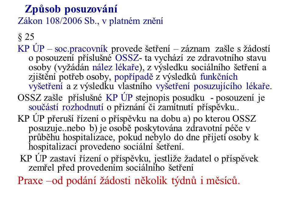 § 25 KP ÚP – soc.pracovník provede šetření – záznam zašle s žádostí o posouzení příslušné OSSZ- ta vychází ze zdravotního stavu osoby (vyžádán nález l