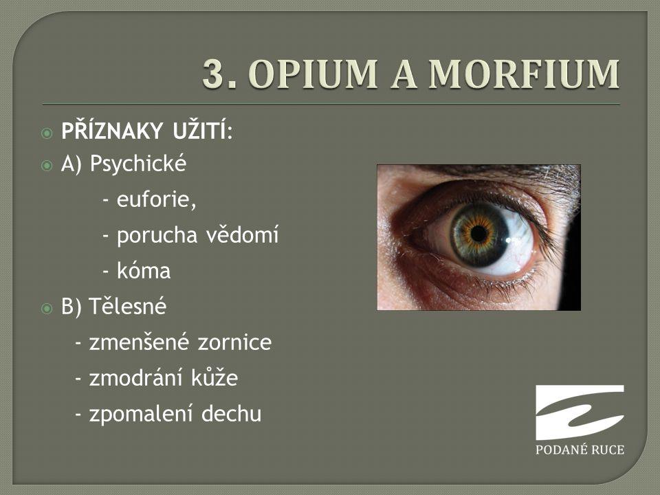  PŘÍZNAKY UŽITÍ:  A) Psychické - euforie, - porucha vědomí - kóma  B) Tělesné - zmenšené zornice - zmodrání kůže - zpomalení dechu