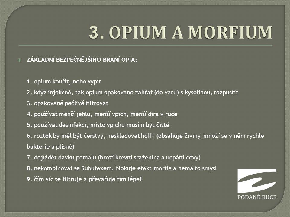  ZÁKLADNÍ BEZPEČNĚJŠÍHO BRANÍ OPIA: 1. opium kouřit, nebo vypít 2. když injekčně, tak opium opakovaně zahřát (do varu) s kyselinou, rozpustit 3. opak