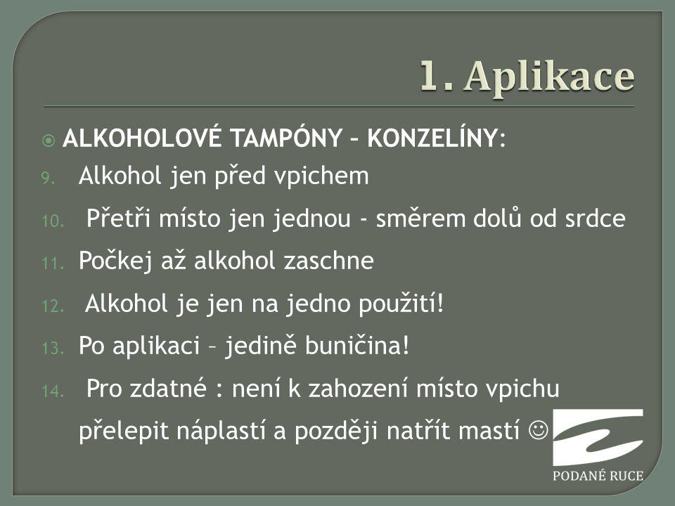  ALKOHOLOVÉ TAMPÓNY – KONZELÍNY: 9. Alkohol jen před vpichem 10. Přetři místo jen jednou - směrem dolů od srdce 11. Počkej až alkohol zaschne 12. Alk