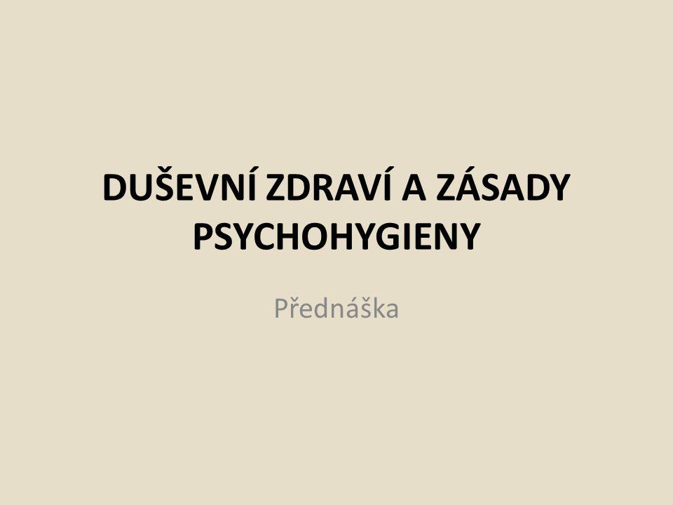 Psychohygiena, duševní zdraví, stres, eustres, distres, frustrace, deprivace, psychózy neurózy, psychopatie, oligofrenie.