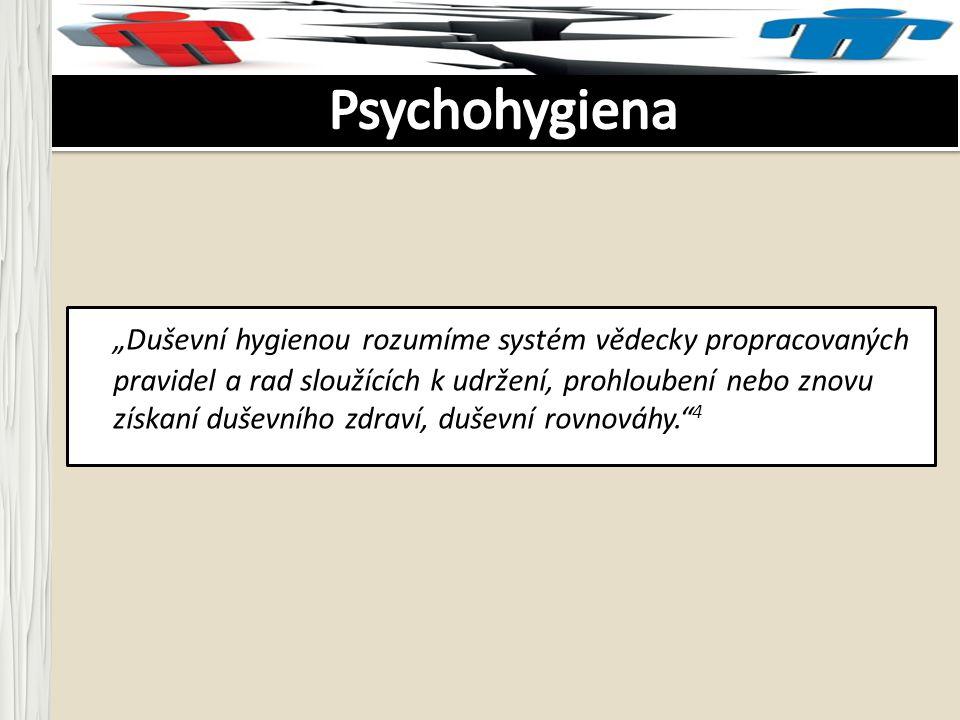 """""""Duševní hygienou rozumíme systém vědecky propracovaných pravidel a rad sloužících k udržení, prohloubení nebo znovu získaní duševního zdraví, duševní"""