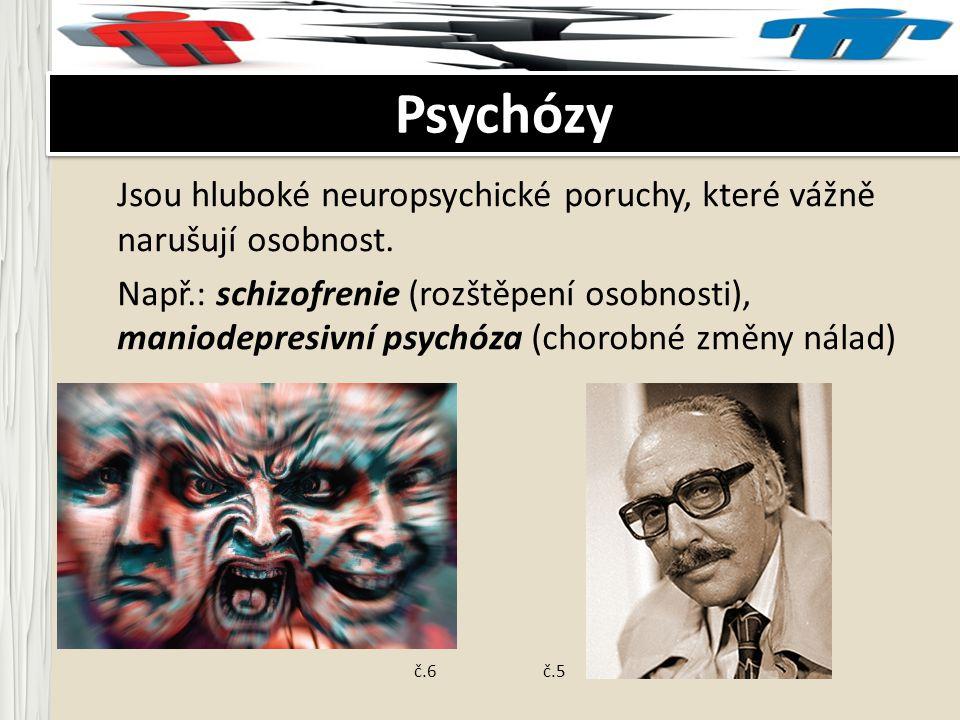 Jsou hluboké neuropsychické poruchy, které vážně narušují osobnost. Např.: schizofrenie (rozštěpení osobnosti), maniodepresivní psychóza (chorobné změ