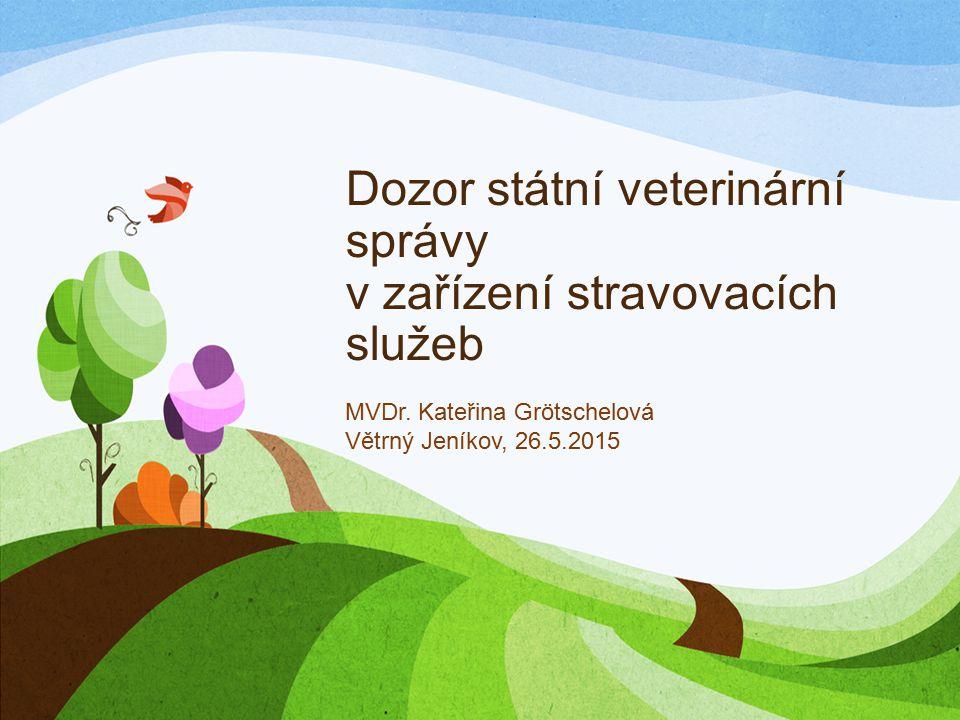 Dozor státní veterinární správy v zařízení stravovacích služeb MVDr. Kateřina Grötschelová Větrný Jeníkov, 26.5.2015