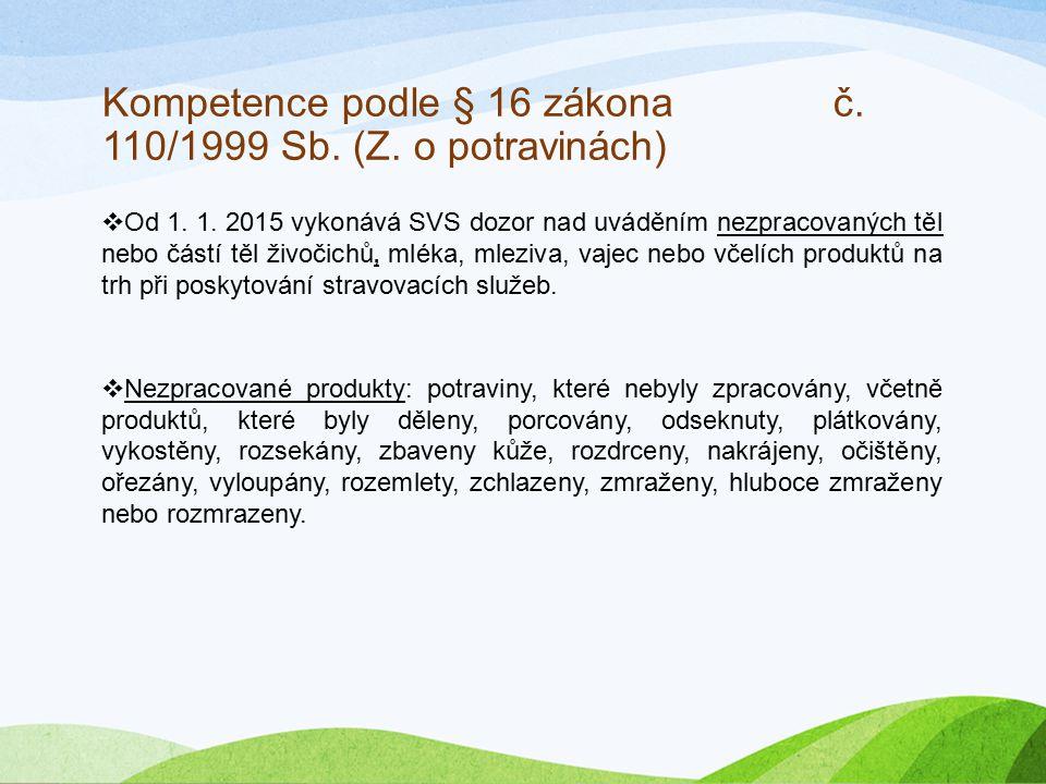 Kompetence podle § 16 zákona č. 110/1999 Sb. (Z. o potravinách)  Od 1. 1. 2015 vykonává SVS dozor nad uváděním nezpracovaných těl nebo částí těl živo