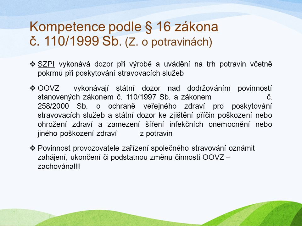 Kompetence podle § 16 zákona č. 110/1999 Sb. (Z. o potravinách)  SZPI vykonává dozor při výrobě a uvádění na trh potravin včetně pokrmů při poskytová