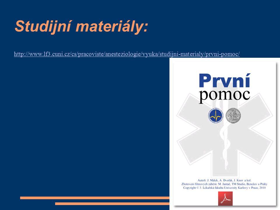 Studijní materiály: http://www.lf3.cuni.cz/cs/pracoviste/anesteziologie/vyuka/studijni-materialy/prvni-pomoc/