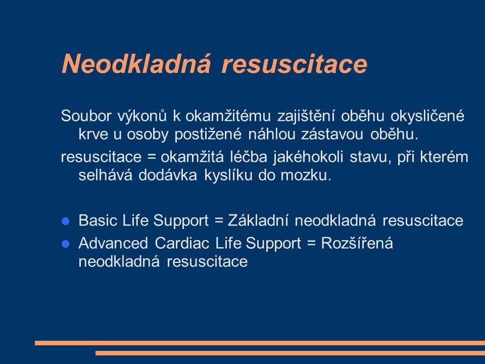 Neodkladná resuscitace Soubor výkonů k okamžitému zajištění oběhu okysličené krve u osoby postižené náhlou zástavou oběhu. resuscitace = okamžitá léčb