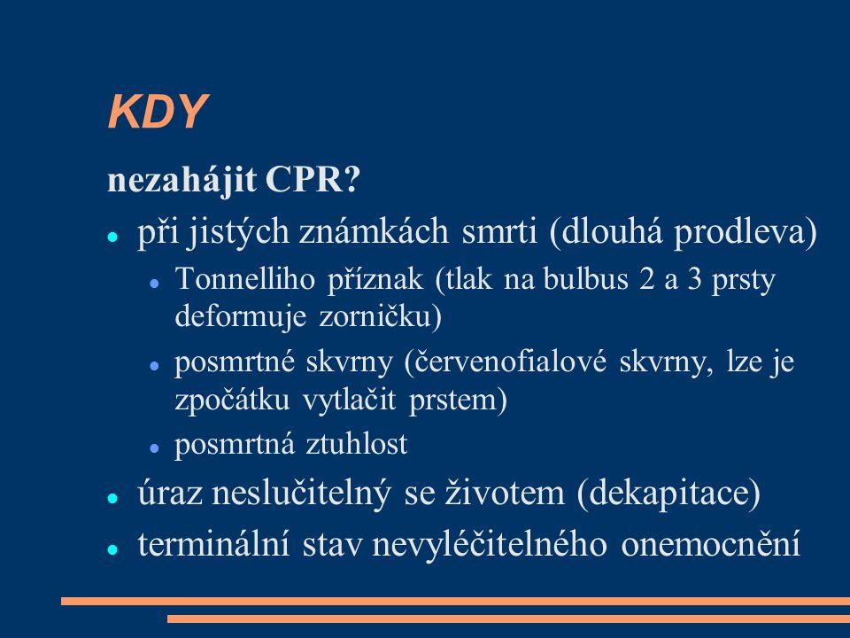 KDY nezahájit CPR? při jistých známkách smrti (dlouhá prodleva) Tonnelliho příznak (tlak na bulbus 2 a 3 prsty deformuje zorničku) posmrtné skvrny (če