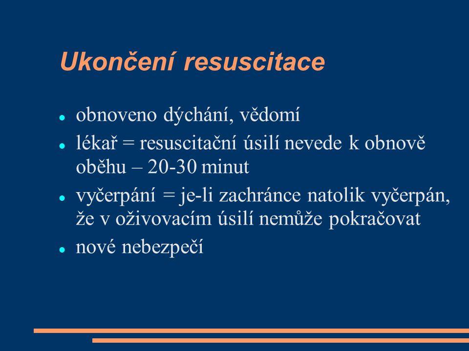 Ukončení resuscitace obnoveno dýchání, vědomí lékař = resuscitační úsilí nevede k obnově oběhu – 20-30 minut vyčerpání = je-li zachránce natolik vyčer
