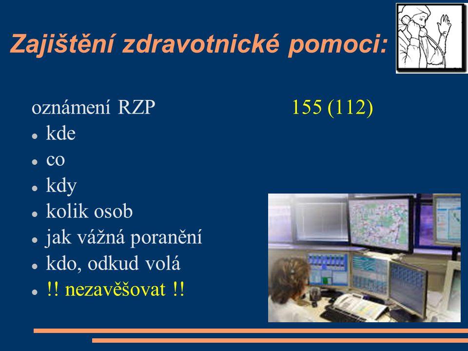 Zajištění zdravotnické pomoci: oznámení RZP155 (112) kde co kdy kolik osob jak vážná poranění kdo, odkud volá !! nezavěšovat !!