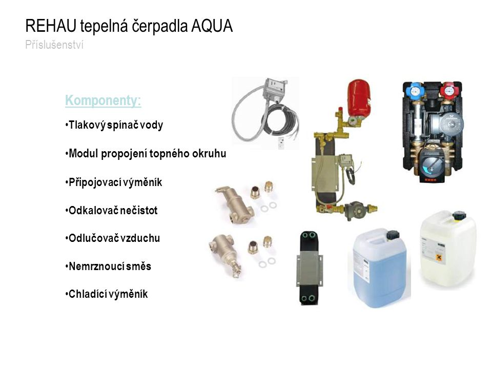 Komponenty: Tlakový spínač vody Modul propojení topného okruhu Připojovací výměník Odkalovač nečistot Odlučovač vzduchu Nemrznoucí směs Chladící výměn