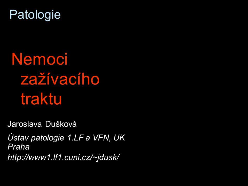 Patologie Nemoci zažívacího traktu Jaroslava Dušková Ústav patologie 1.LF a VFN, UK Praha http://www1.lf1.cuni.cz/~jdusk/
