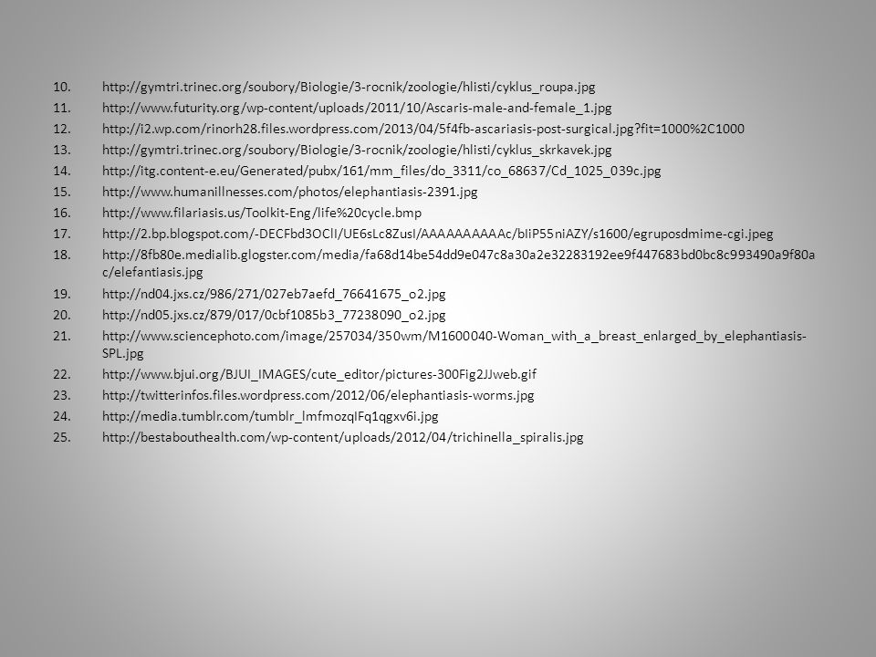 10.http://gymtri.trinec.org/soubory/Biologie/3-rocnik/zoologie/hlisti/cyklus_roupa.jpg 11.http://www.futurity.org/wp-content/uploads/2011/10/Ascaris-m