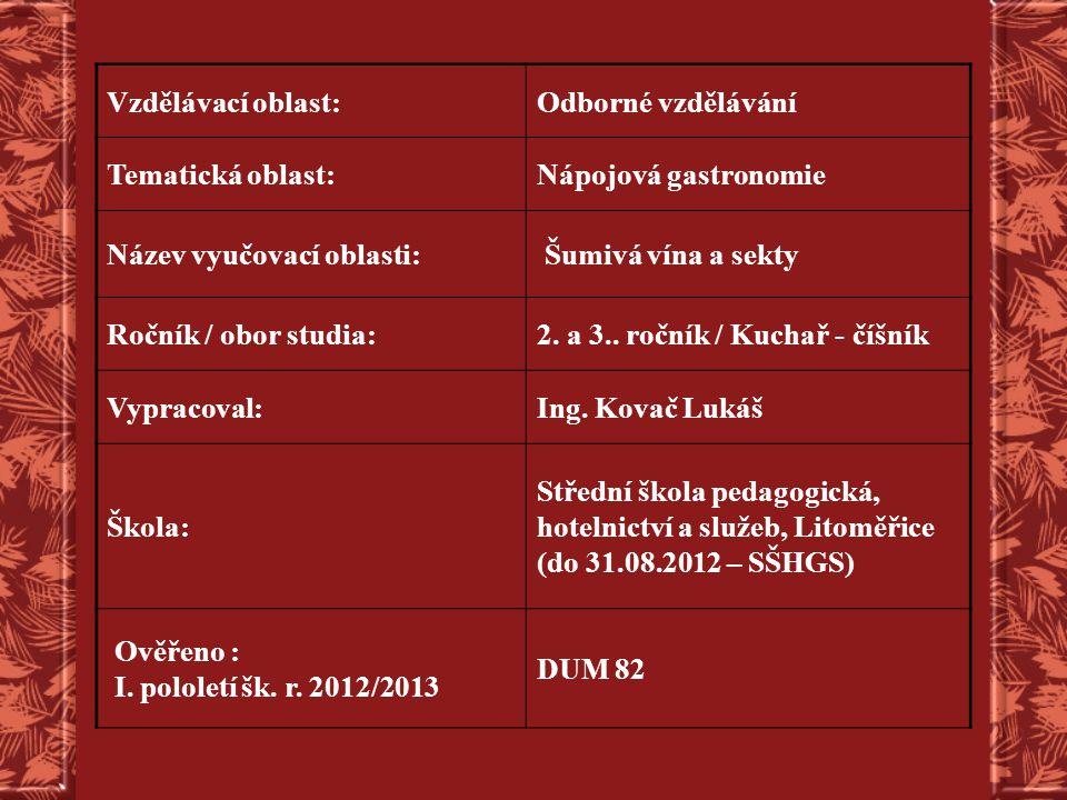 Vzdělávací oblast:Odborné vzdělávání Tematická oblast:Nápojová gastronomie Název vyučovací oblasti: Šumivá vína a sekty Ročník / obor studia:2. a 3..