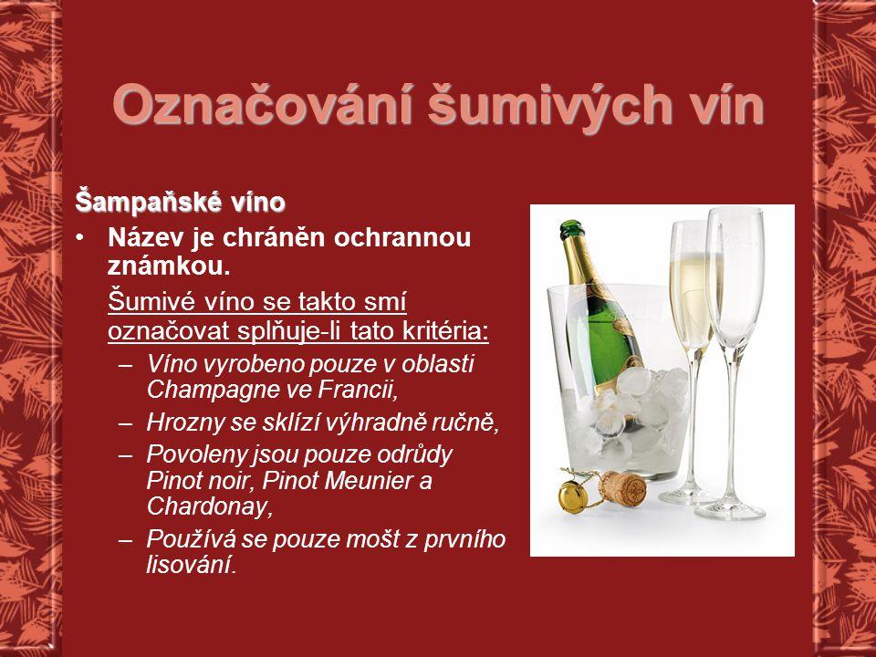 Označování šumivých vín Šampaňské víno Název je chráněn ochrannou známkou. Šumivé víno se takto smí označovat splňuje-li tato kritéria: –Víno vyrobeno