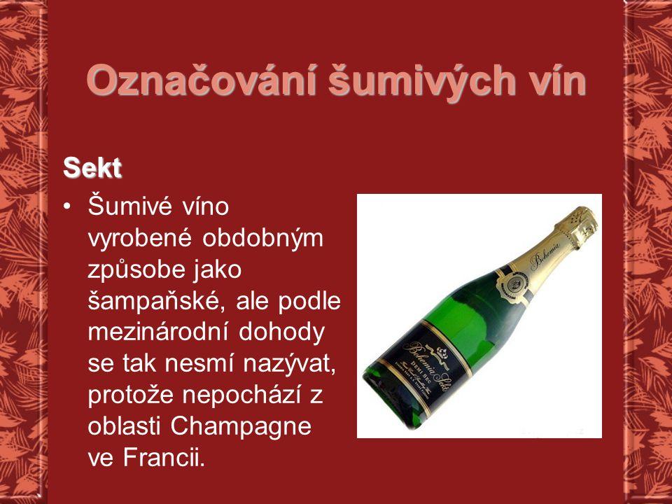 Označování šumivých vín Sekt Šumivé víno vyrobené obdobným způsobe jako šampaňské, ale podle mezinárodní dohody se tak nesmí nazývat, protože nepocház