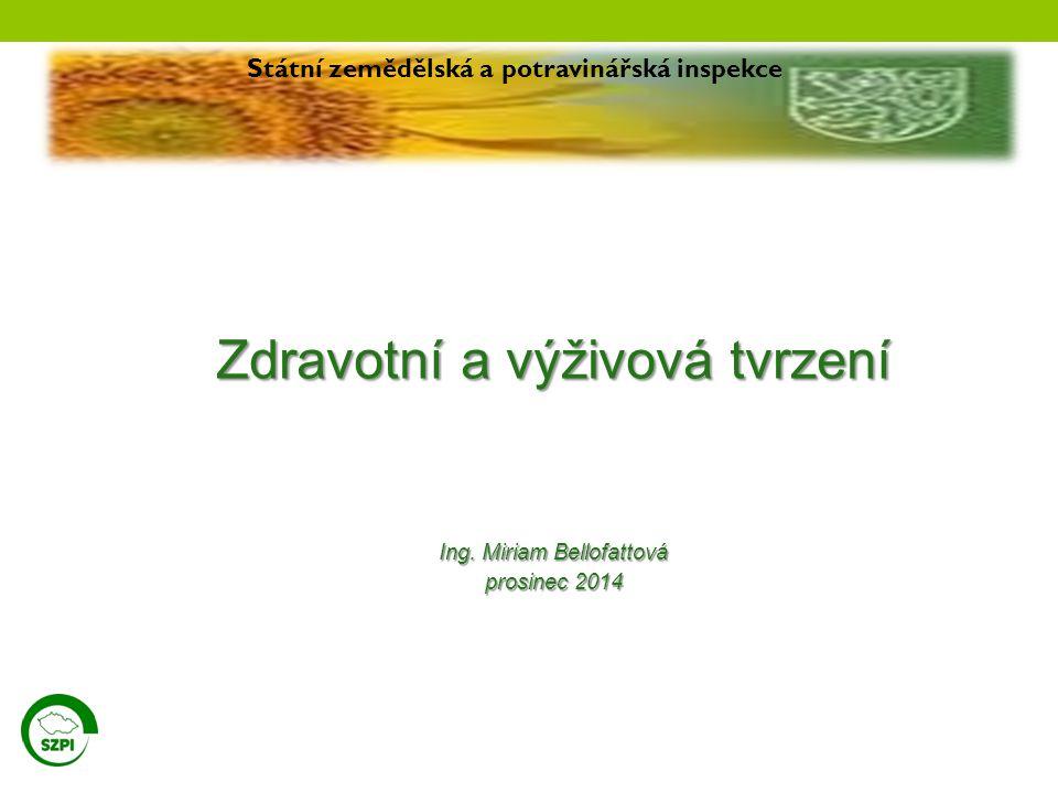 Zdravotní a výživová tvrzení Ing. Miriam Bellofattová prosinec 2014 Státní zemědělská a potravinářská inspekce