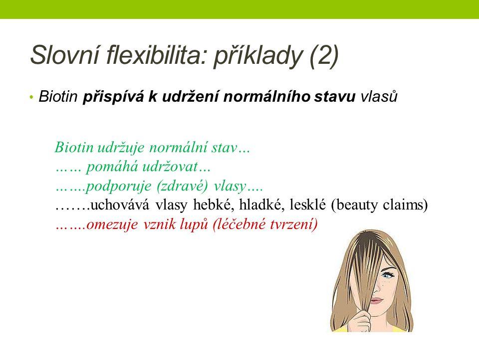 Slovní flexibilita: příklady (2) Biotin přispívá k udržení normálního stavu vlasů Biotin udržuje normální stav… …… pomáhá udržovat… …….podporuje (zdravé) vlasy….