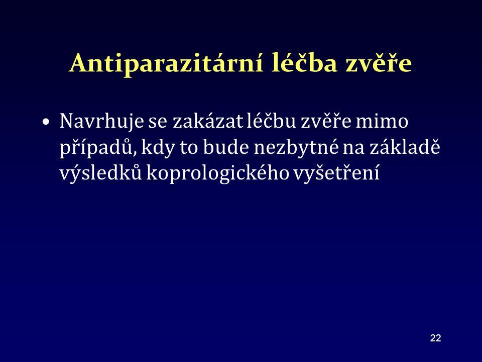 Antiparazitární léčba zvěře Navrhuje se zakázat léčbu zvěře mimo případů, kdy to bude nezbytné na základě výsledků koprologického vyšetření 22