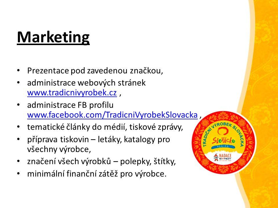 Marketing Prezentace pod zavedenou značkou, administrace webových stránek www.tradicnivyrobek.cz, www.tradicnivyrobek.cz administrace FB profilu www.facebook.com/TradicniVyrobekSlovacka, www.facebook.com/TradicniVyrobekSlovacka tematické články do médií, tiskové zprávy, příprava tiskovin – letáky, katalogy pro všechny výrobce, značení všech výrobků – polepky, štítky, minimální finanční zátěž pro výrobce.