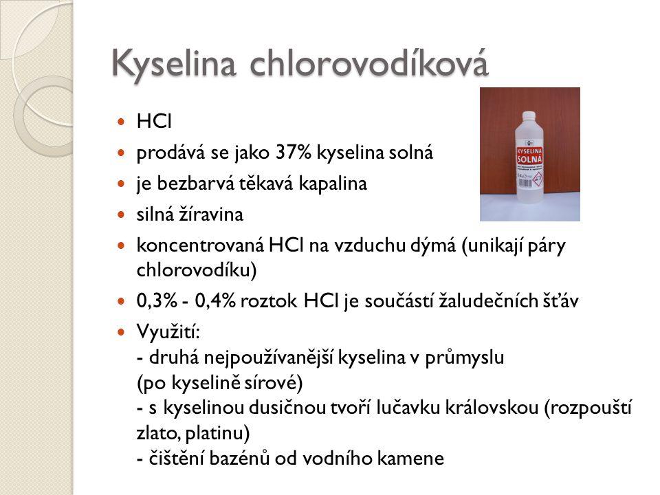 Kyselina chlorovodíková HCl prodává se jako 37% kyselina solná je bezbarvá těkavá kapalina silná žíravina koncentrovaná HCl na vzduchu dýmá (unikají p