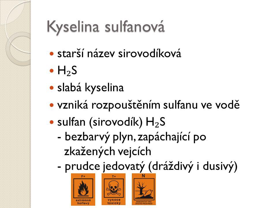 Kyselina sulfanová starší název sirovodíková H ₂ S slabá kyselina vzniká rozpouštěním sulfanu ve vodě sulfan (sirovodík) H ₂ S - bezbarvý plyn, zapách