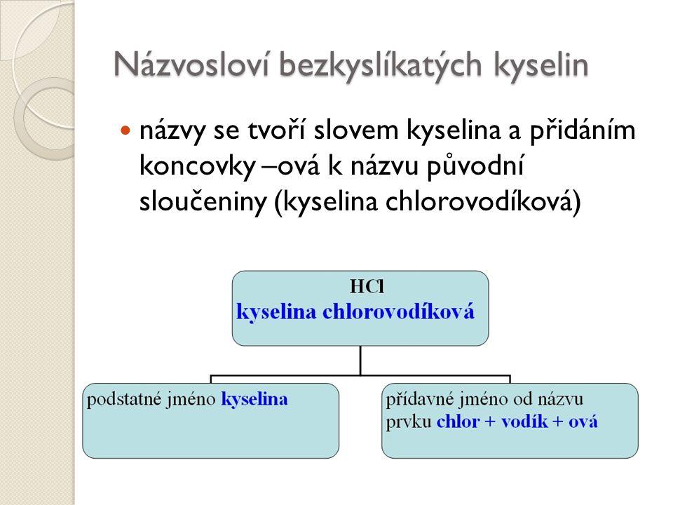 Názvosloví bezkyslíkatých kyselin názvy se tvoří slovem kyselina a přidáním koncovky –ová k názvu původní sloučeniny (kyselina chlorovodíková)