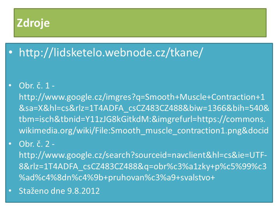 Zdroje http://lidsketelo.webnode.cz/tkane/ Obr. č. 1 - http://www.google.cz/imgres?q=Smooth+Muscle+Contraction+1 &sa=X&hl=cs&rlz=1T4ADFA_csCZ483CZ488&