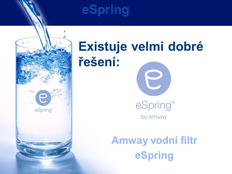 Existuje velmi dobré řešení: Amway vodní filtr eSpring