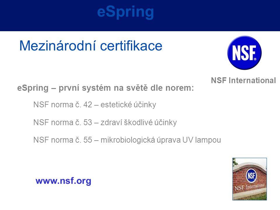 NSF norma č. 42 – estetické účinky NSF norma č. 53 – zdraví škodlivé účinky NSF norma č. 55 – mikrobiologická úprava UV lampou eSpring Mezinárodní cer