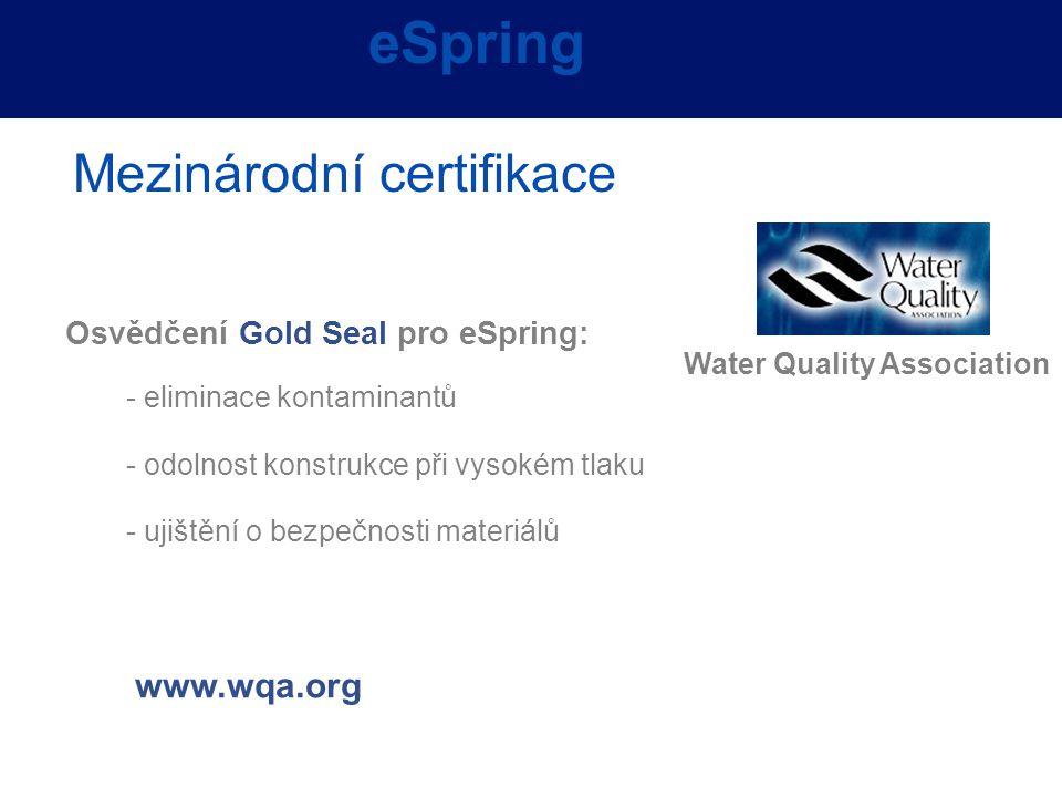- eliminace kontaminantů - odolnost konstrukce při vysokém tlaku - ujištění o bezpečnosti materiálů eSpring Mezinárodní certifikace Osvědčení Gold Sea
