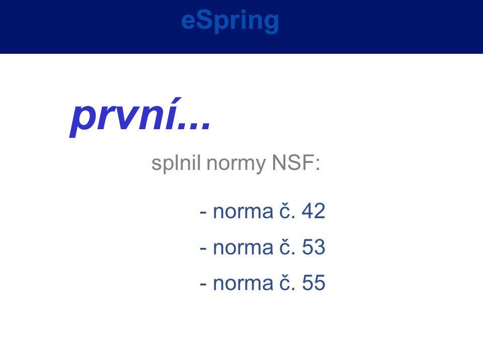eSpring první... splnil normy NSF: - norma č. 42 - norma č. 53 - norma č. 55