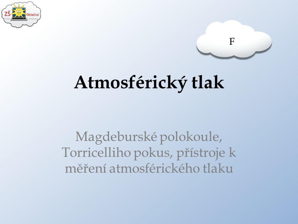 Atmosférický tlak Magdeburské polokoule, Torricelliho pokus, přístroje k měření atmosférického tlaku F