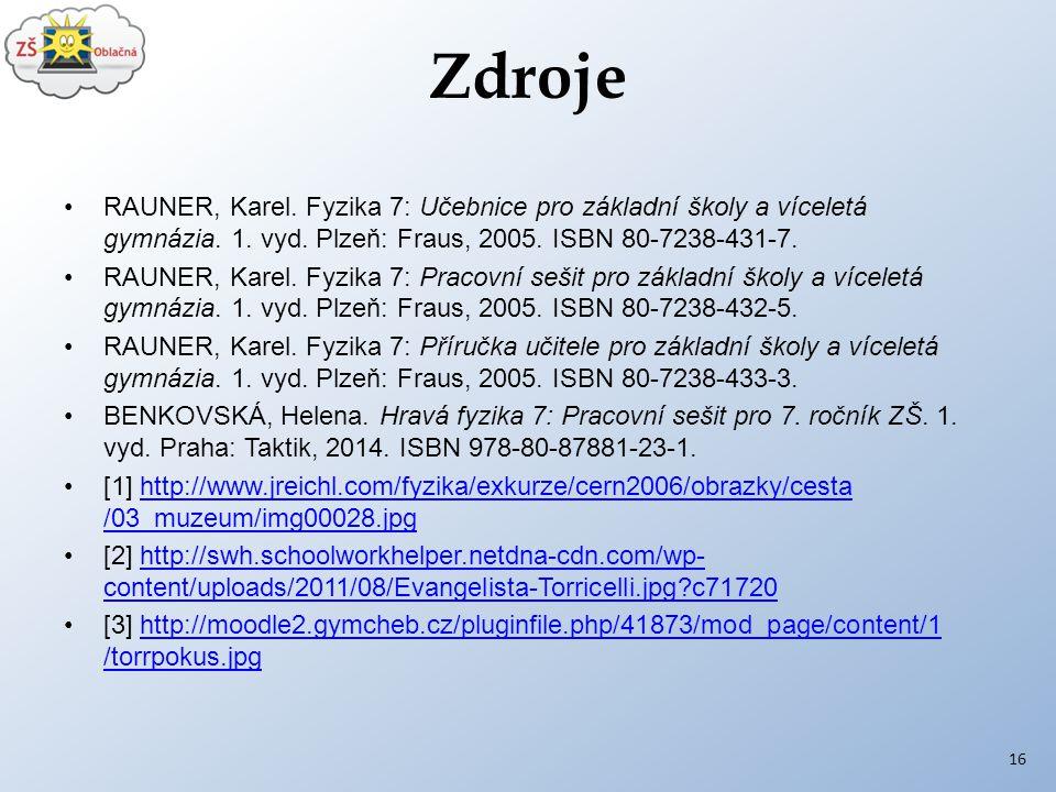 Zdroje RAUNER, Karel. Fyzika 7: Učebnice pro základní školy a víceletá gymnázia. 1. vyd. Plzeň: Fraus, 2005. ISBN 80-7238-431-7. RAUNER, Karel. Fyzika