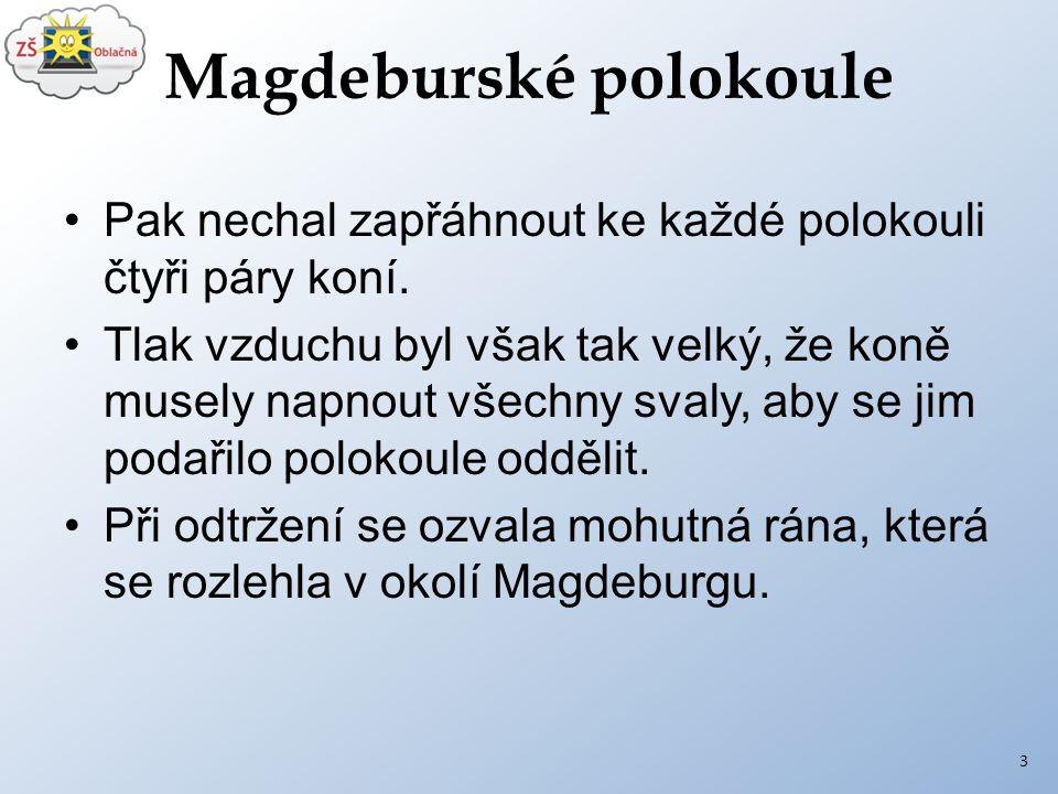 Magdeburské polokoule Pak nechal zapřáhnout ke každé polokouli čtyři páry koní. Tlak vzduchu byl však tak velký, že koně musely napnout všechny svaly,