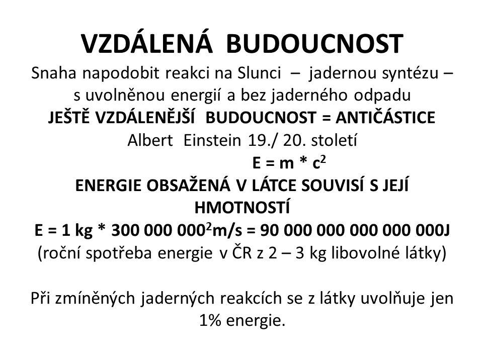 VZDÁLENÁ BUDOUCNOST Snaha napodobit reakci na Slunci – jadernou syntézu – s uvolněnou energií a bez jaderného odpadu JEŠTĚ VZDÁLENĚJŠÍ BUDOUCNOST = AN